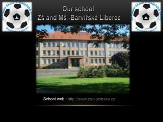 Our school Zš  and  Mš  -Barvířská Liberec