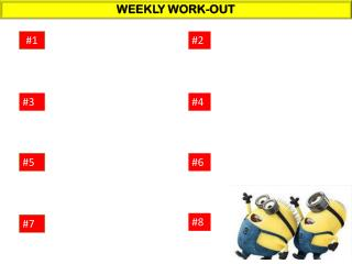 WEEKLY WORK-OUT