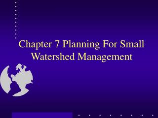 Chapter 7 Planning For Small Watershed Management