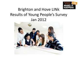 Brighton and Hove LINk Results of Young People's Survey  Jan 2012