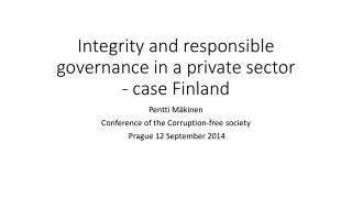 Integrity  and  responsible governance  in a  private sector - case Finland