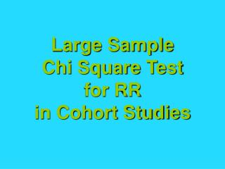 Large Sample Chi Square Test for RR in Cohort Studies