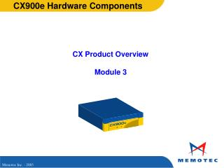 CX900e Hardware Components