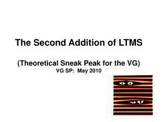 The Second Addition of LTMS (Theoretical Sneak Peak for the VG) VG SP:  May 2010