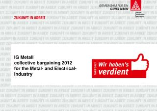 IG  Metall  collective bargaining 2012 for the Metal -  and Electrical - Industry