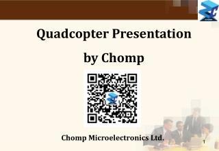 Quadcopter Presentation  by Chomp