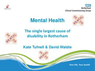 Mental Health  The single largest cause of  disability in Rotherham Kate Tufnell & David Waldie
