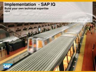 Implementation  -  SAP IQ Build your own technical expertise 1Q14