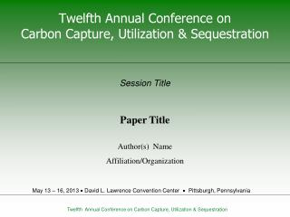 Twelfth Annual Conference on  Carbon Capture, Utilization & Sequestration