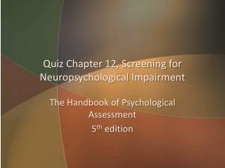 Quiz Chapter 12, Screening for Neuropsychological Impairment
