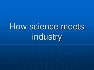 How science meets industry