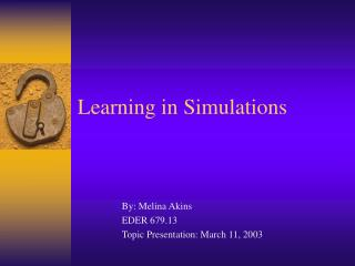Learning in Simulations
