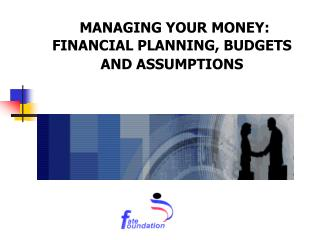 MANAGING YOUR MONEY: FINANCIAL PLANNING, BUDGETS AND ASSUMPTIONS