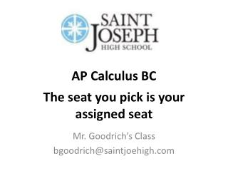 AP Calculus BC The seat you pick is your assigned seat