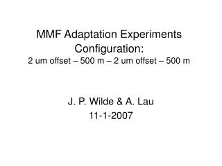 MMF Adaptation Experiments Configuration: 2 um offset – 500 m – 2 um offset – 500 m