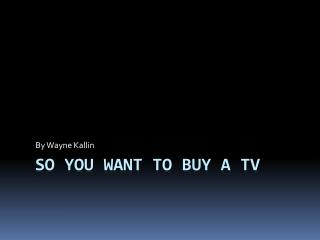 So You Want To Buy A TV