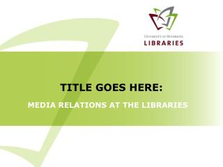 MEDIA RELATIONS AT THE LIBRARIES