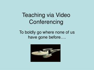 Teaching via Video Conferencing