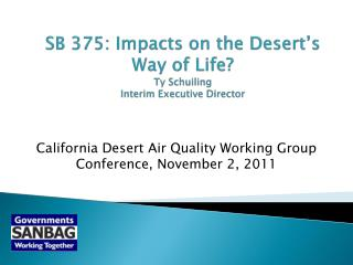 SB 375: Impacts on the Desert's Way of Life? Ty Schuiling Interim Executive Director