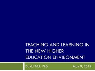 Teaching and Learning in the New Higher Education Environment