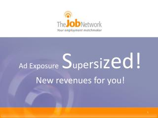 Ad Exposure S u p e r s i z ed! New revenues for you!