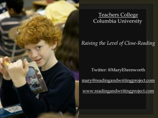 Teachers College 	    Columbia University Raising the Level of Close-Reading
