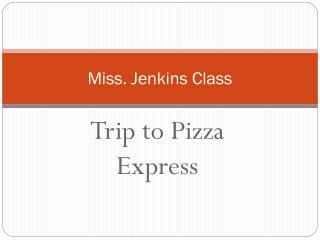 Miss. Jenkins Class