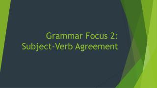 Grammar Focus 2: Subject-Verb Agreement