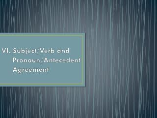 VI.  Subject/Verb  and       Pronoun/Antecedent      Agreement