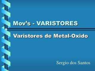 Mov's - VARISTORES
