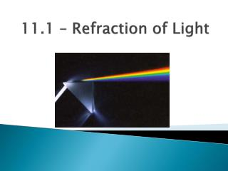 11.1  – Refraction of Light