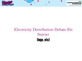 Electricity Distribution Debate Kit Starter (logo,  etc )
