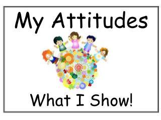 My Attitudes What I Show!