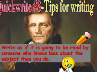 Write as  if it  is  going to be read by someone who  knows  less about the subject than you do .