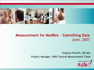 Measurement for MedRec – Submitting Data June, 2007