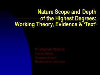 Nature Scope and Depth  of the Highest Degrees:  Working Theory, Evidence & 'Text'