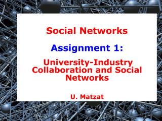 Social Networks Assignment 1: University-Industry Collaboration and Social Networks U. Matzat