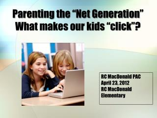 Parenting the �Net Generation� What makes our kids �click�?