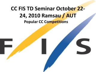 CC FIS TD Seminar  October  22-24, 2010  Ramsau  / AUT