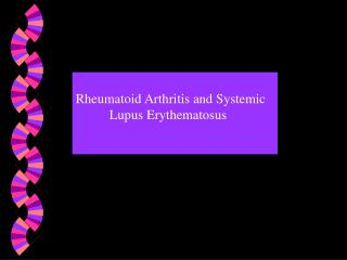 Rheumatoid Arthritis and Systemic           Lupus Erythematosus