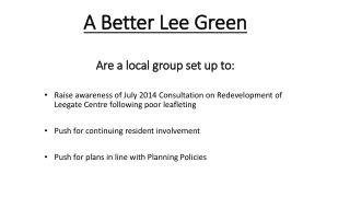A Better Lee Green Are a local group set up to: