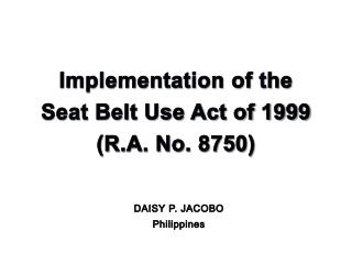 Implementation of the Seat Belt Use Act of 1999 (R.A. No. 8750)