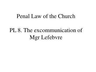 Penal Law of the Church PL 8. The excommunication of Mgr Lefebvre