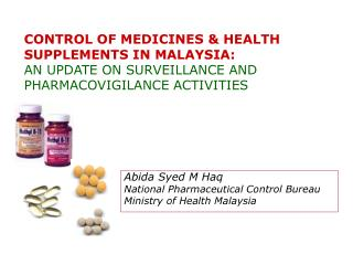 Abida Syed M Haq National Pharmaceutical Control Bureau Ministry of Health Malaysia