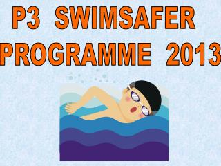 P3  SWIMSAFER   PROGRAMME  2013