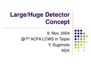 Large/Huge Detector Concept