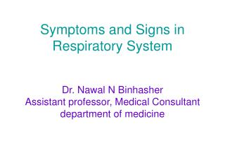 Symptoms and Signs in Respiratory System   Dr. Nawal N Binhasher Assistant professor, Medical Consultant department of m