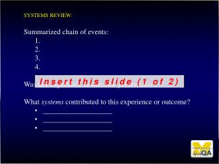 Systems review:  Summarized chain of events: Was this experience or outcome  preventable ?