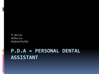 P.D.A = Personal Dental Assistant