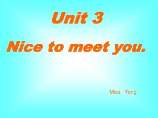 Unit 3  Nice to meet you.